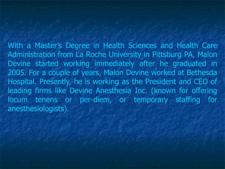 With a Master's Degree in Health Sciences and Health Care Administration from La Roche University ...