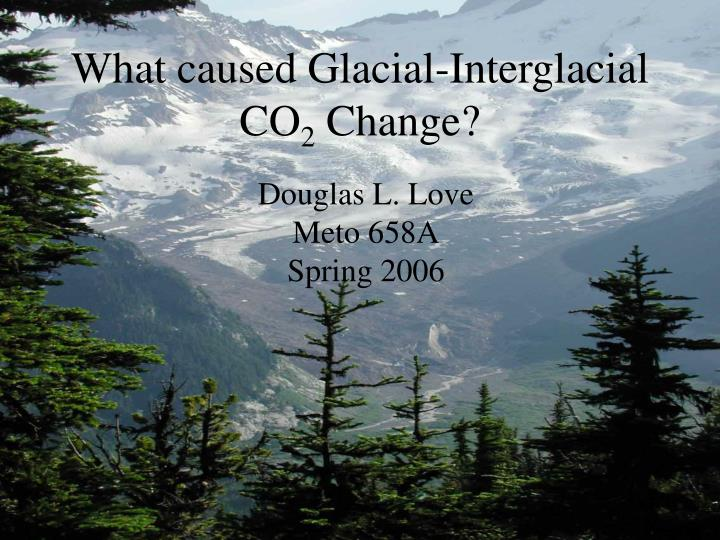 what caused glacial interglacial co 2 change n.