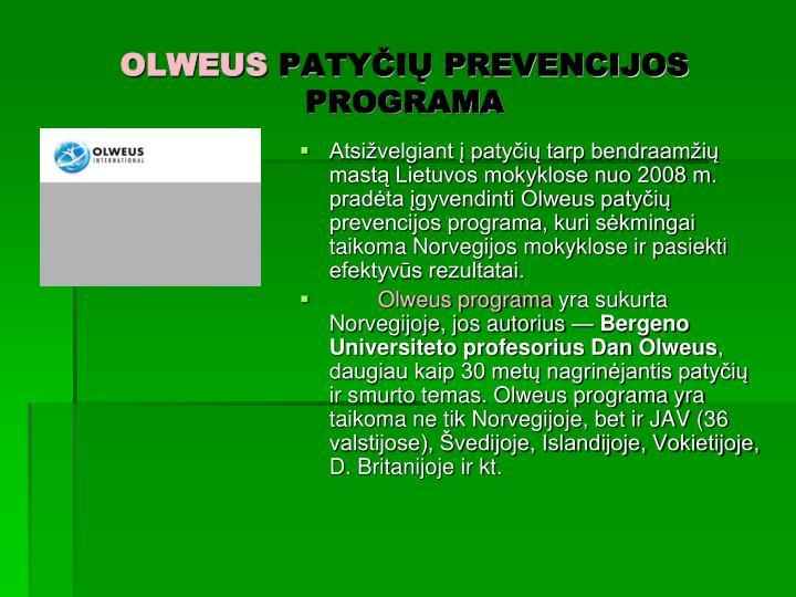Atsižvelgiant į patyčių tarp bendraamžių mastą Lietuvos mokyklose nuo 2008 m. pradėta įgyvendinti Olweus patyčių prevencijos programa, kuri sėkmingai taikoma Norvegijos mokyklose ir pasiekti efektyvūs rezultatai.