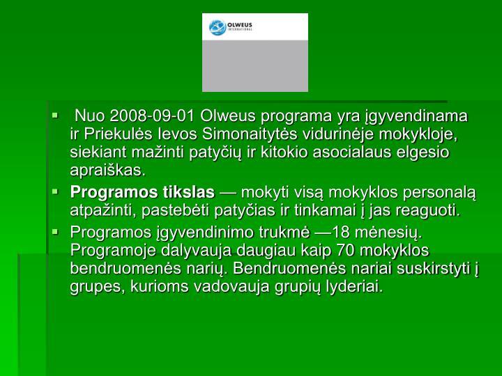Nuo 2008-09-01 Olweus programa yra įgyvendinama ir Priekulės Ievos Simonaitytės vidurinėje mokykloje, siekiant mažinti patyčių ir kitokio asocialaus elgesio apraiškas.