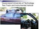 queensland university of technology test track and instrumented vehicle
