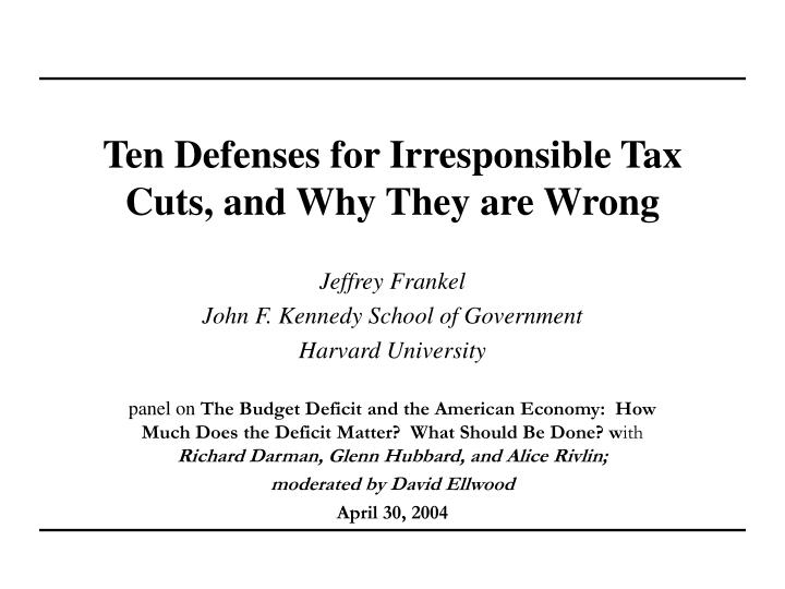 ten defenses for irresponsible tax cuts and why they are wrong n.