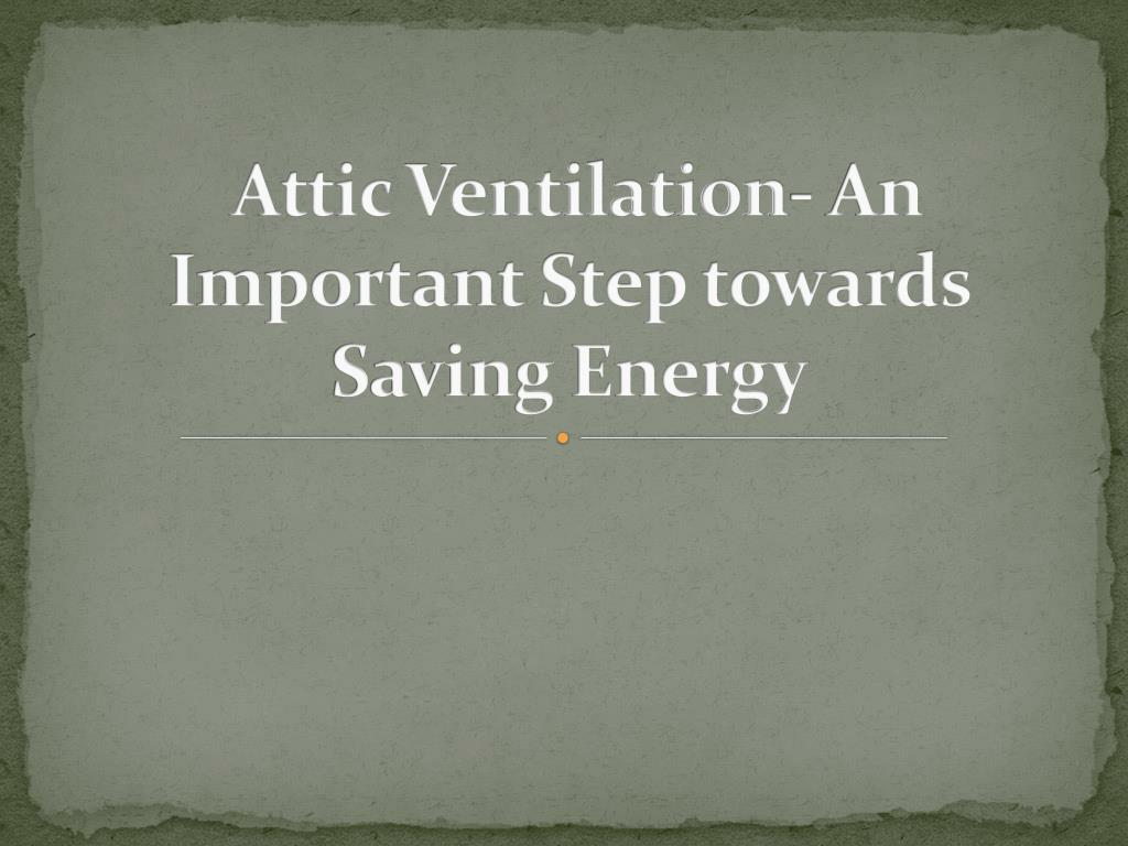 Attic Ventilation- An Important Step towards Saving Energy