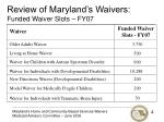 review of maryland s waivers funded waiver slots fy07