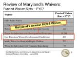 review of maryland s waivers funded waiver slots fy072