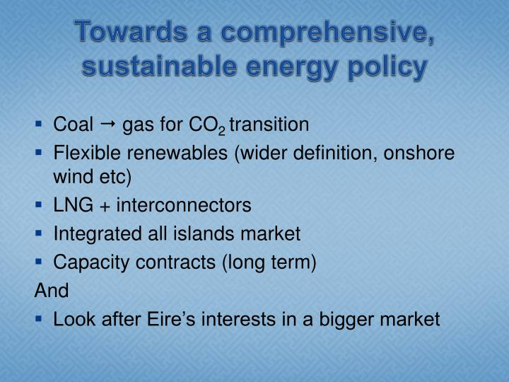 Towards a comprehensive, sustainable energy policy