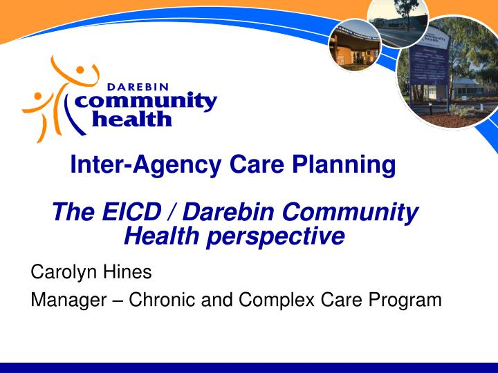 inter agency care planning the eicd darebin community health perspective n.