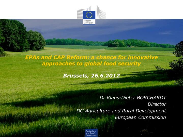epas and cap reform a chance for innovative approaches to global food security brussels 26 6 2012 n.