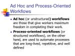 ad hoc and process oriented workflows
