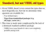 standard but not vhdl std types