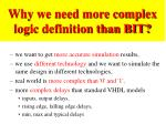 why we need more complex logic definition than bit