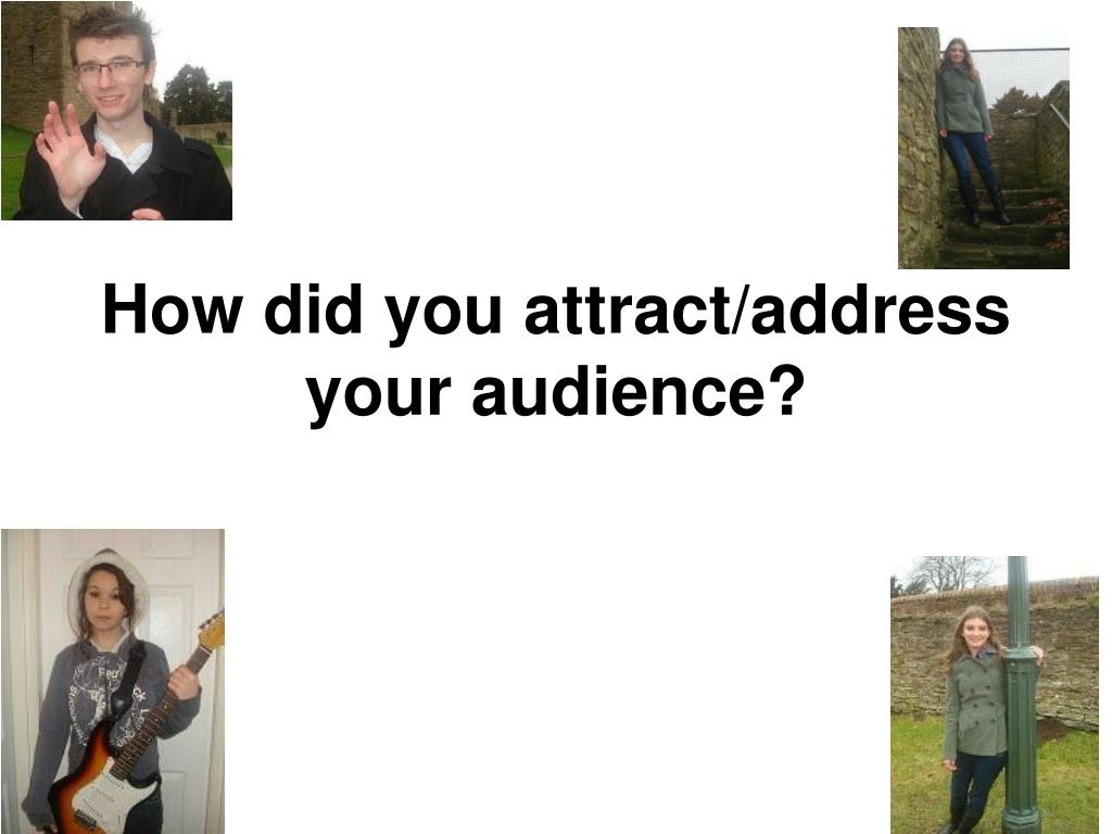 how did you attract address your audience l.