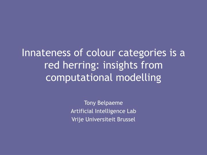 innateness of colour categories is a red herring insights from computational modelling n.