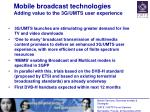 mobile broadcast technologies adding value to the 3g umts user experience