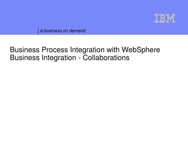 business process integration with websphere business integration collaborations n.