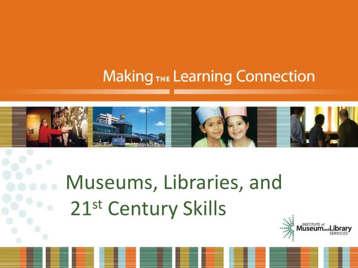 Museums, Libraries, and 21
