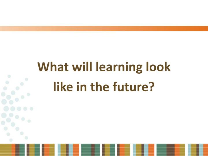 What will learning look
