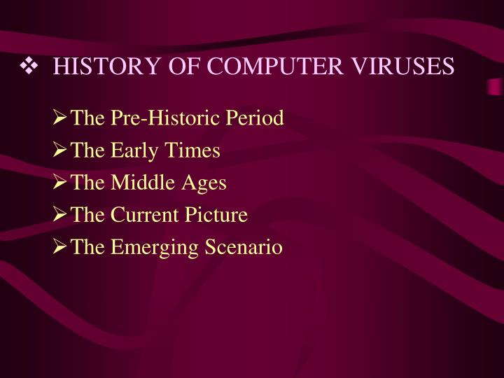 history of computer virus The creeper virus created under the tenex operating system used global computer networks to spread itself the secret of a success like this late probably in total unpreparedness of computer society to such a phenomenon as computer virus.