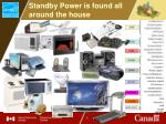 standby power is found all around the house