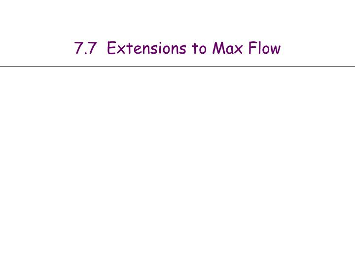 7 7 extensions to max flow n.