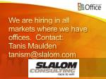 we are hiring in all markets where we have offices contact tanis maulden tanism@slalom com
