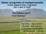 obtain recognition of multiple benefits carbon sequestration a byproduct not a goal in itself