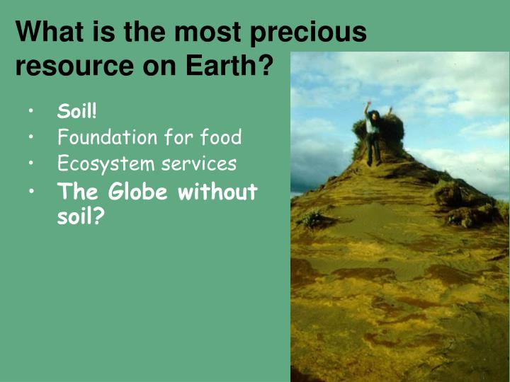 What is the most precious resource on earth