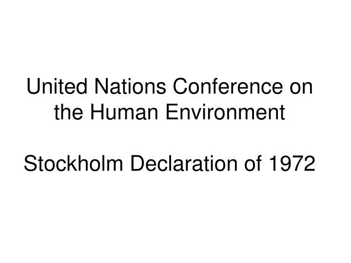 United nations conference on the human environment stockholm declaration of 1972