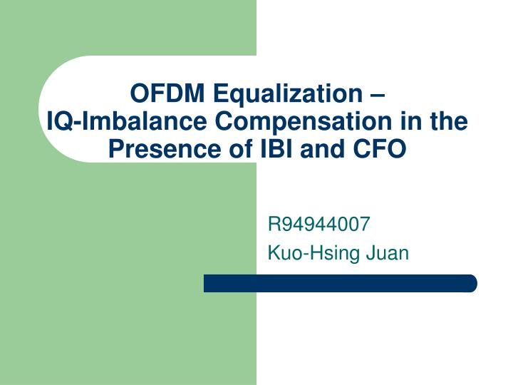 Ofdm equalization iq imbalance compensation in the presence of ibi and cfo