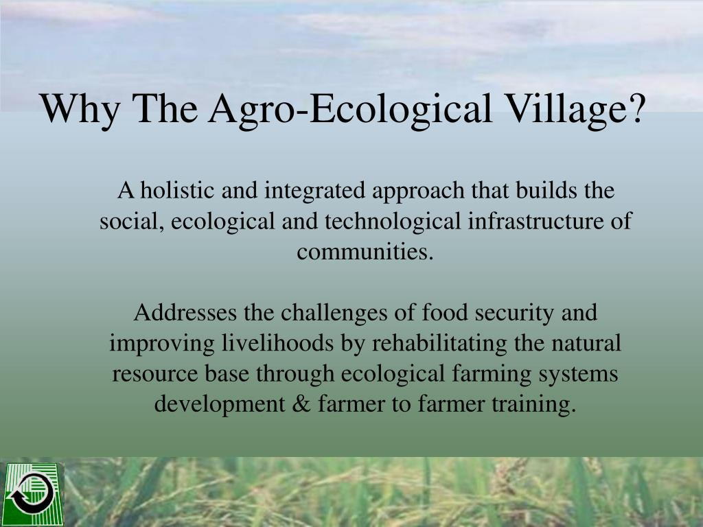 Why The Agro-Ecological Village?