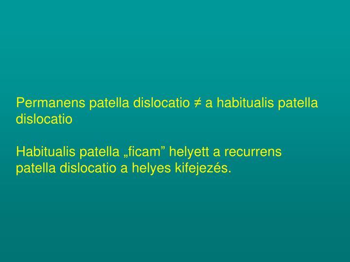 Permanens patella dislocatio ≠ a habitualis patella dislocatio
