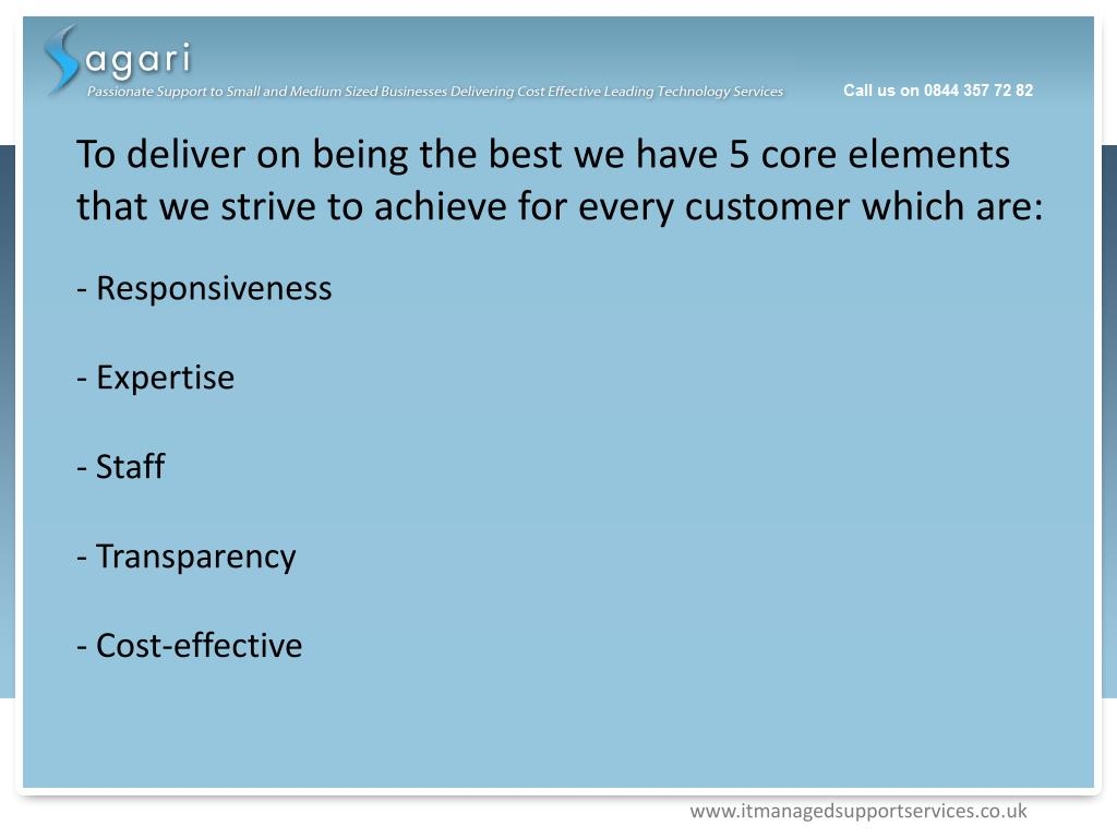 To deliver on being the best we have 5 core elements that we strive to achieve for every customer which are: