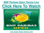 bnp paribas open tennis live click here to watch