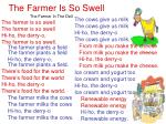 the farmer is so swell the farmer in the dell