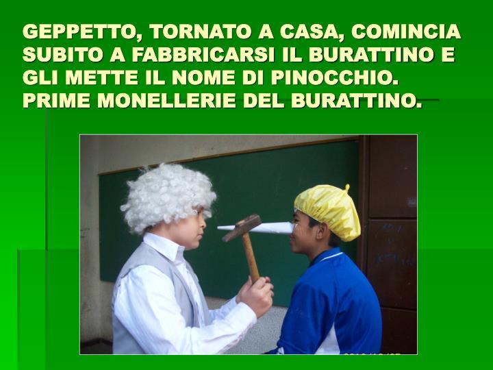 GEPPETTO, TORNATO A CASA, COMINCIA SUBITO A FABBRICARSI IL BURATTINO E GLI METTE IL NOME DI PINOCCHI...