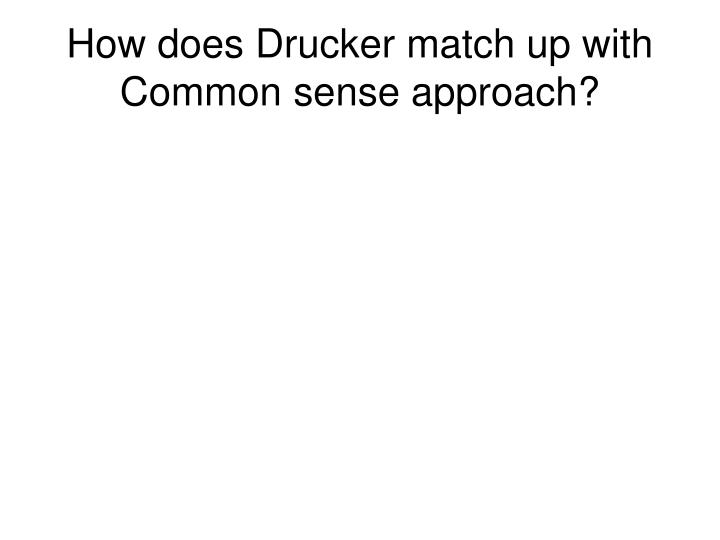 How does Drucker match up with Common sense approach?