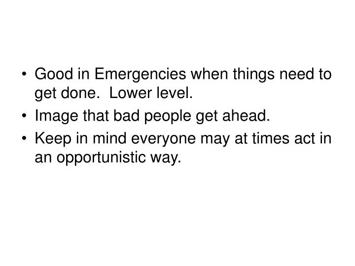 Good in Emergencies when things need to get done.  Lower level.