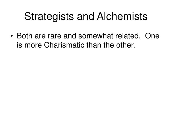 Strategists and Alchemists