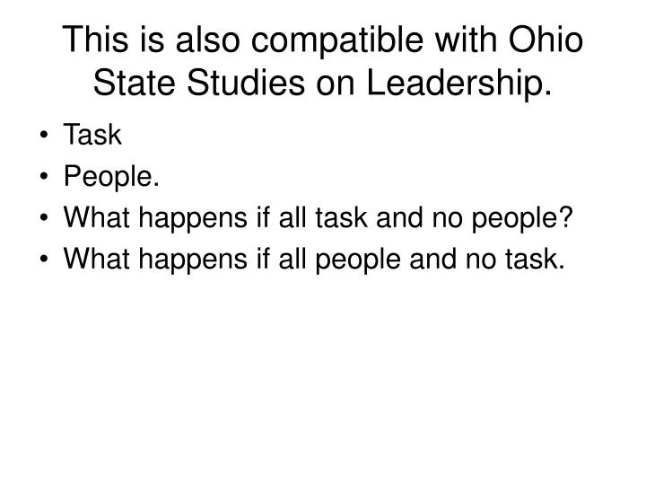 This is also compatible with Ohio State Studies on Leadership.