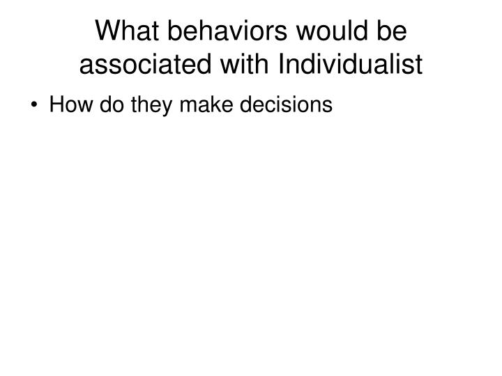 What behaviors would be associated with Individualist