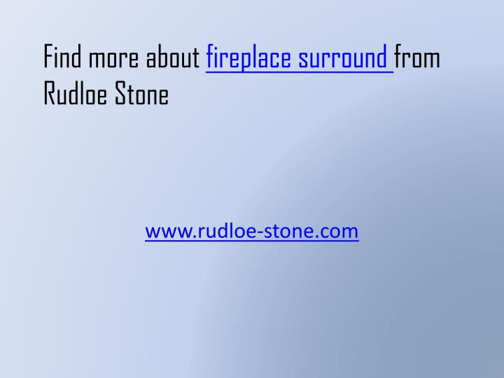 Find more about fireplace surround from rudloe stone