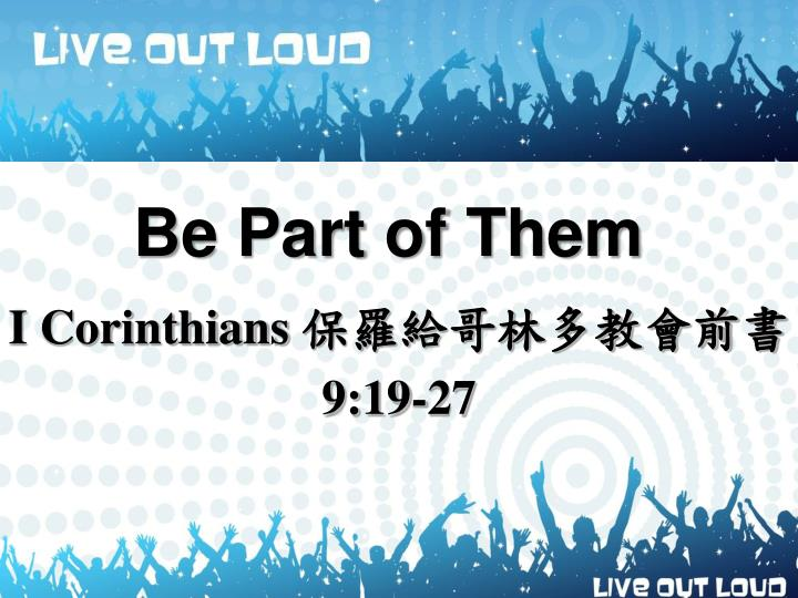 Be part of them