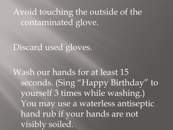 Avoid touching the outside of the contaminated glove.