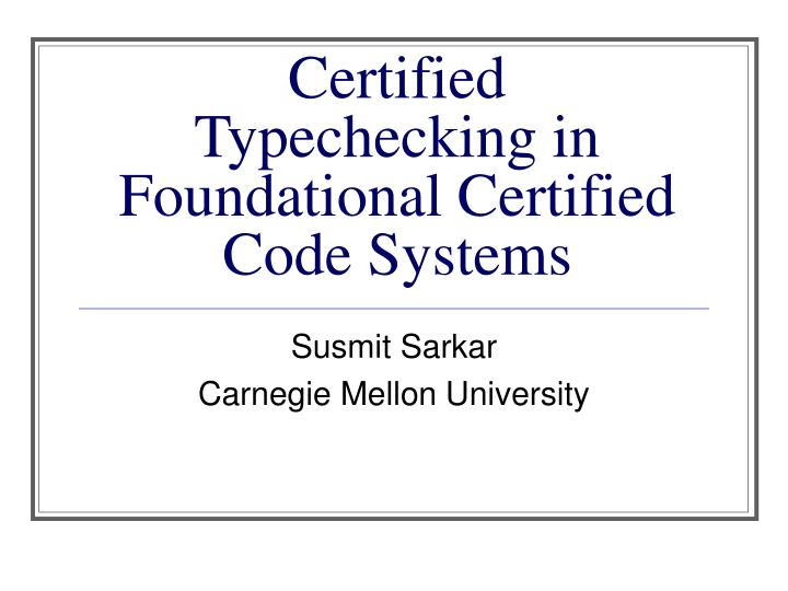 certified typechecking in foundational certified code systems n.