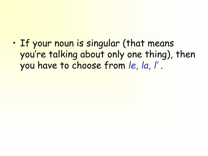 If your noun is singular (that means you're talking about only one thing), then you have to choose from