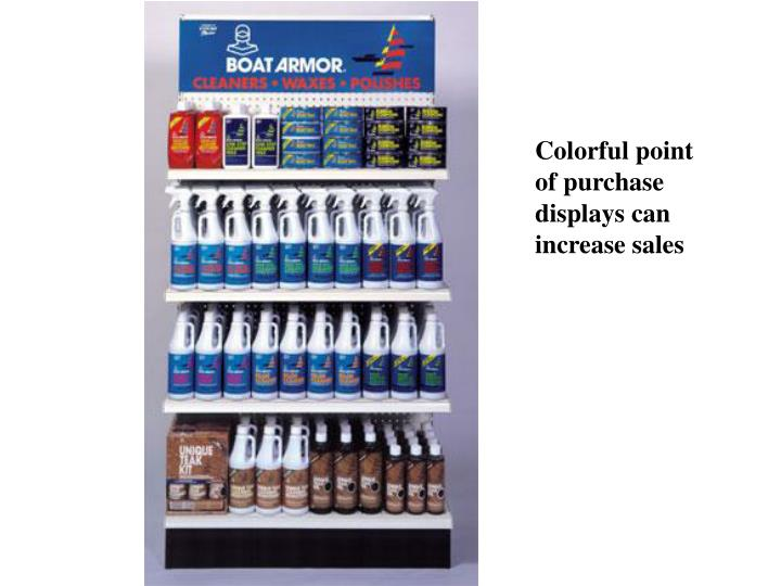 Colorful point of purchase displays can increase sales