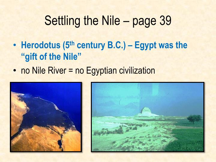 the significance of the nile river to the civilization of egypt The nile river is the longest river in the world it is over 4,100 miles long the nile is located in northeast africa and flows through many different african countries including egypt, sudan, ethiopia, uganda, and burundi there are two major tributaries that feed the nile, the white nile and the.
