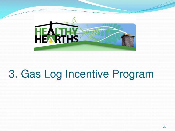 3. Gas Log Incentive Program