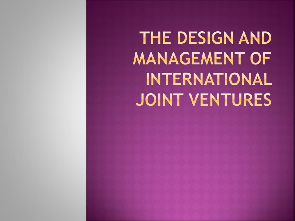 the design and management of international joint ventures l.