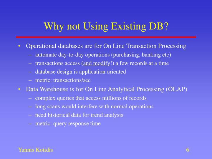 Why not Using Existing DB?